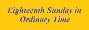 Eighteenth Sunday in Ordinary Time2